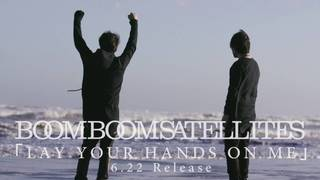 BOOM BOOM SATELLITES-LAY YOUR HANDS ON ME-1.jpg